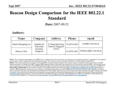 Doc.: IEEE 802.22-07/00463r0 Submission Zander LEI, I2R Singapore Sept 2007 Slide 1 Beacon Design Comparison for the IEEE 802.22.1 Standard Date: 2007-09-21.