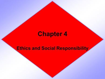 Chapter 4 Ethics and Social Responsibility. Section 1 Ethics in Business.