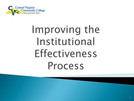 Improving the Institutional Effectiveness Process 1.