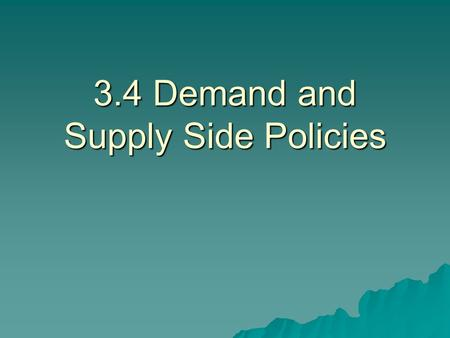 3.4 Demand and Supply Side Policies. 3.4.1 Shift in Aggregate Demand Demand Side Policies  Shifting the AD Curve (changes in any components) C, I, G,