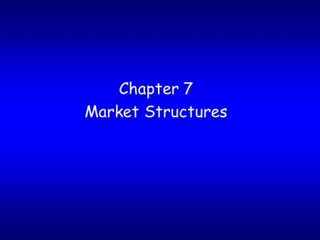 Chapter 7 Market Structures. Competition and Market Structure.