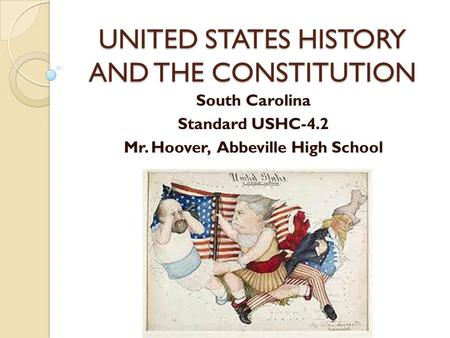 UNITED STATES HISTORY AND THE CONSTITUTION South Carolina Standard USHC-4.2 Mr. Hoover, Abbeville High School.