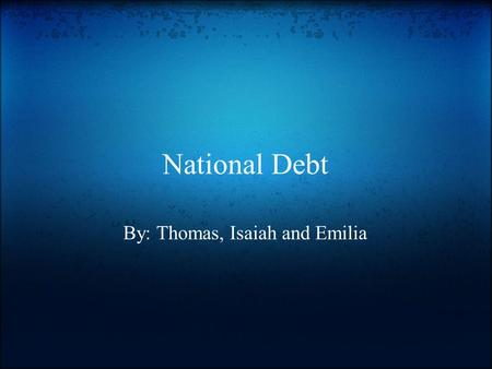 National Debt By: Thomas, Isaiah and Emilia. Case Study Summary Our case study was about the national debt that fell onto the United States during the.