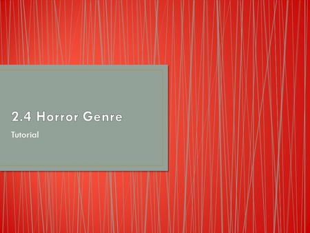 Tutorial. Medium = film Genre = horror – prototypical genre Sub-genres and hybrids = teen slasher; thriller; torture-porn Conventions (common features)
