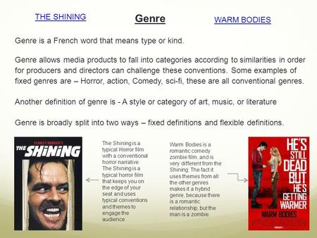 Genre Genre is a French word that means type or kind. Genre allows media products to fall into categories according to similarities in order for producers.
