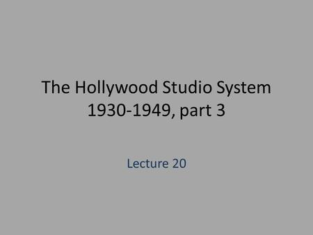 The Hollywood Studio System 1930-1949, part 3 Lecture 20.