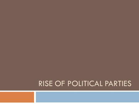 RISE OF POLITICAL PARTIES. Rise of Political Parties  The United States is dominated by two major political parties today  Actively involved in political.