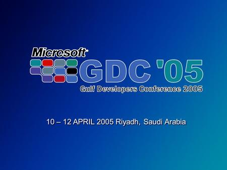 10 – 12 APRIL 2005 Riyadh, Saudi Arabia. Building multi-lingual ASP.Net application that handle western languages and Arabic with a single code base.