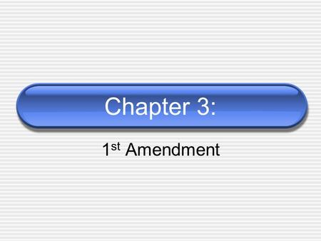 Chapter 3: 1 st Amendment. First Amendment Freedom of speech and of the press Adopted in 1791 as part of our Bill of Rights Covers spoken and written.