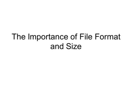 "The Importance of File Format and Size. Your camera has various settings in which it will interpret and save the image's ""information/data"". These file."