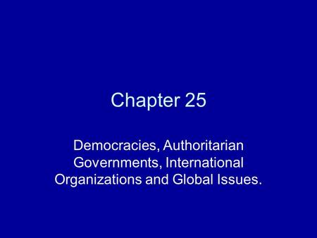 Chapter 25 Democracies, Authoritarian Governments, International Organizations and Global Issues.