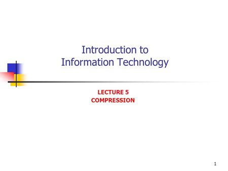 1 Introduction to Information Technology LECTURE 5 COMPRESSION.