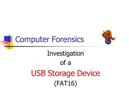 Computer Forensics Investigation of a USB Storage Device (FAT16)
