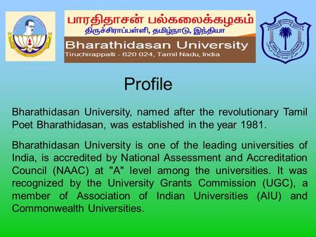 Bharathidasan University, named after the revolutionary Tamil Poet Bharathidasan, was established in the year 1981. Bharathidasan University is one of.