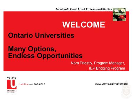 Faculty of Liberal Arts & Professional Studies Ontario Universities Many Options, Endless Opportunities Nora Priestly, Program Manager, IEP Bridging Program.