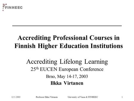 12.5.2003Professor Ilkka Virtanen University of Vaasa & FINHEEC1 Accrediting Professional Courses in Finnish Higher Education Institutions Accrediting.