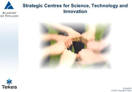 Strategic Centres for Science, Technology and Innovation DM 249834 12-2006 Copyright © Tekes.