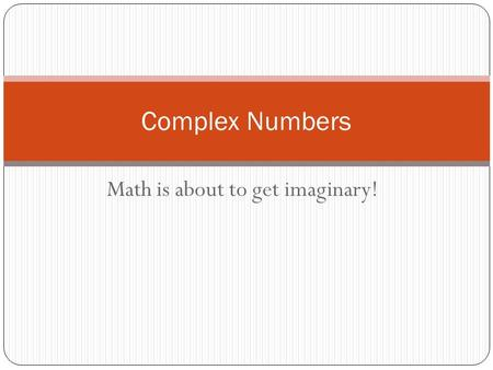 Math is about to get imaginary!