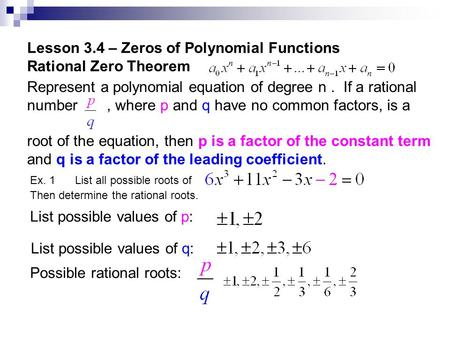 Lesson 3.4 – Zeros of Polynomial Functions Rational Zero Theorem Represent a polynomial equation of degree n. If a rational number, where p and q have.