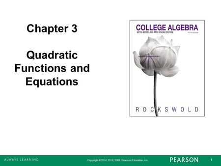 Copyright © 2014, 2010, 2006 Pearson Education, Inc. 1 Chapter 3 Quadratic Functions and Equations.