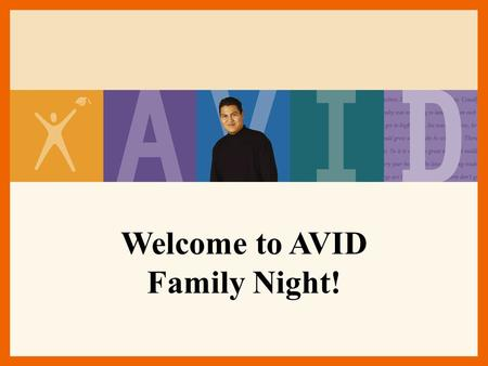 Welcome to AVID Family Night!. AVID Program Advancement via Individual Determination [L. avidus]: eager for knowledge.