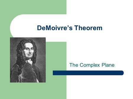 DeMoivre's Theorem The Complex Plane. Complex Number A complex number z = x + yi can be interpreted geometrically as the point (x, y) in the complex plane.