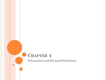 C HAPTER 4 Polynomial and Rational Functions. S ECTION 4.1 Polynomial Functions Determine roots of polynomial equations Apply the Fundamental Theorem.