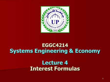1 EGGC4214 Systems Engineering & Economy Lecture 4 Interest Formulas.