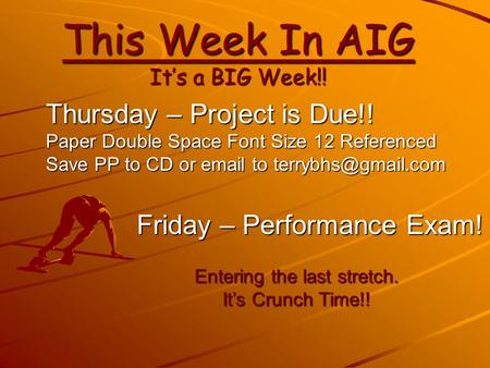 This Week In AIG It's a BIG Week!! Thursday – Project is Due!! Paper Double Space Font Size 12 Referenced Save PP to CD or  to