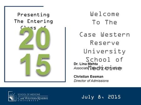 Dr. Lina Mehta Associate Dean for Admissions Christian Essman Director of Admissions Welcome To The Case Western Reserve University School of Medicine.