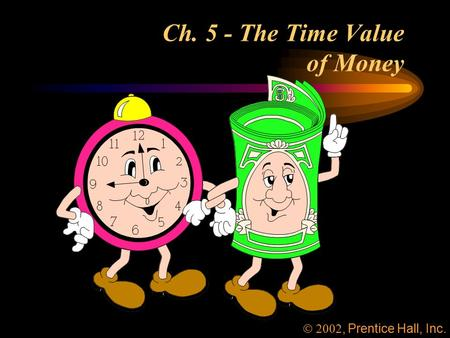 Ch. 5 - The Time Value of Money , Prentice Hall, Inc.
