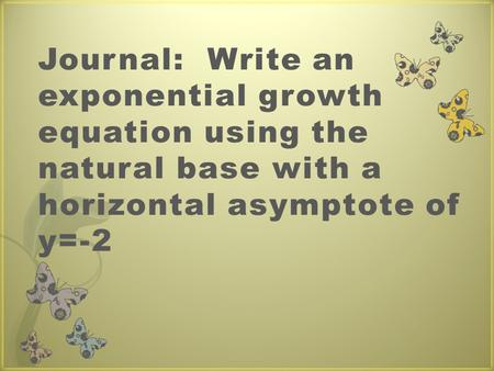 Journal: Write an exponential growth equation using the natural base with a horizontal asymptote of y=-2.