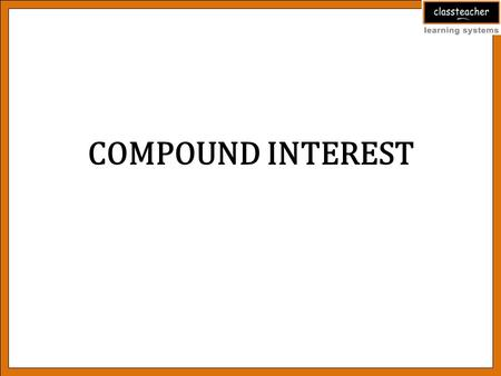 COMPOUND INTEREST. Introduction The difference between the amount at the end of the last period and the original principal is called the compound interest.