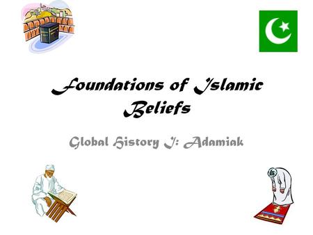 Foundations of Islamic Beliefs Global History I: Adamiak.