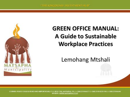 GREEN OFFICE MANUAL: A Guide to Sustainable Workplace Practices GREEN OFFICE MANUAL: A Guide to Sustainable Workplace Practices Lemohang Mtshali.