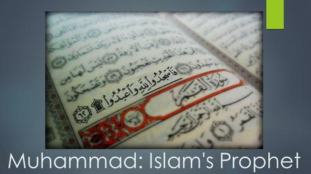 Muhammad: Islam's Prophet. Muhammad: Islam's Prophet  Main idea (Objective) :  The prophet Muhammad brought the message of Islam to the people of Arabia.