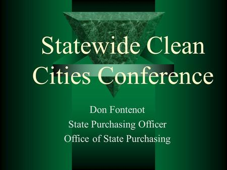 Statewide Clean Cities Conference Don Fontenot State Purchasing Officer Office of State Purchasing.