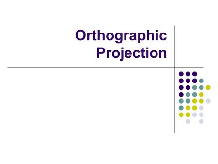 Orthographic Projection. Graphical Communication Humans have been using pictures to communicate since as early as 15000 BC. These pictures still communicate.