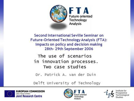 Second International Seville Seminar on Future-Oriented Technology Analysis (FTA): Impacts on policy and decision making 28th- 29th September 2006 The.