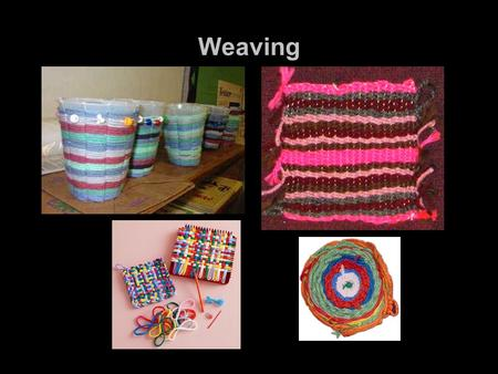 Weaving. Cup Weaving 1.Draw 11 equally spaced dots along the top of the cup. 2.Cut a small cut at each dot. 3.Pull down each small cut so it stretches.