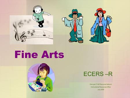 Fine Arts ECERS –R Georgia CTAE Resource Network Instructional Resources Office July 2009.
