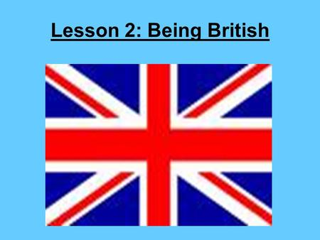 Lesson 2: Being British.