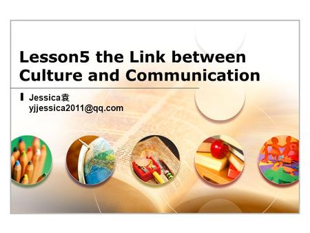 Lesson5 the Link between Culture and Communication Jessica 袁