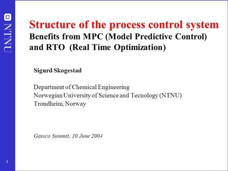 1 Structure of the process control system Benefits from MPC (Model Predictive Control) and RTO (Real Time Optimization) Sigurd Skogestad Department of.