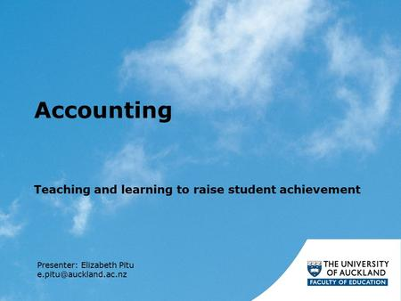 Accounting Teaching and learning to raise student achievement Presenter: Elizabeth Pitu