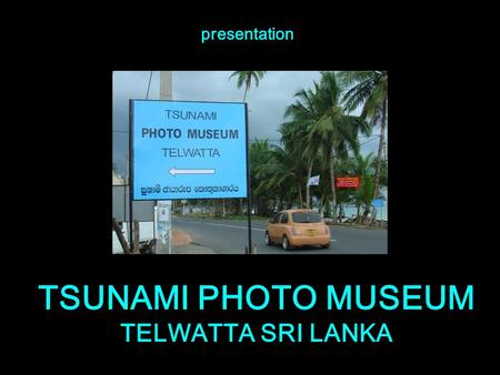 TSUNAMI PHOTO MUSEUM TELWATTA SRI LANKA presentatione.