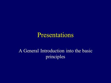 Presentations A General Introduction into the basic principles.