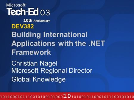DEV382 Building International Applications with the.NET Framework Christian Nagel Microsoft Regional Director Global Knowledge.