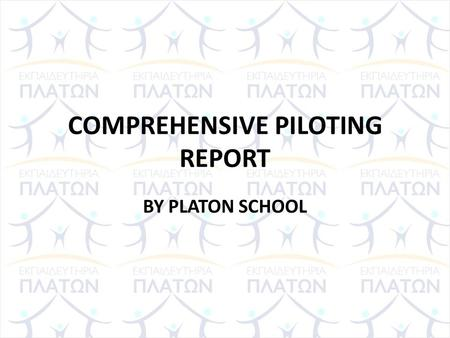 COMPREHENSIVE PILOTING REPORT BY PLATON SCHOOL. TEACHERS 8 TEACHERS -5 in state primary schools -2 in a private primary school -1 in an International.