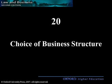 20 Choice of Business Structure © Oxford University Press, 2007. All rights reserved.